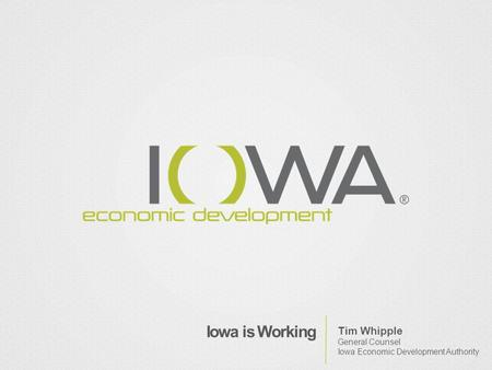 Iowa is Working Tim Whipple General Counsel