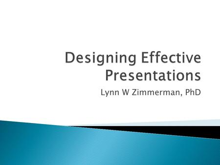 Lynn W Zimmerman, PhD.  In pairs: Think about a good presentation you have seen and a poorly done one. ◦ Write down 3 things about the good one that.