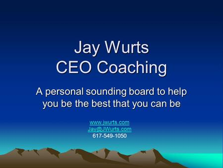 Jay Wurts CEO Coaching A personal sounding board to help you be the best that you can be  617-549-1050.