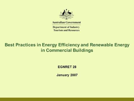 Best Practices in Energy Efficiency and Renewable Energy in Commercial Buildings EGNRET 28 January 2007.
