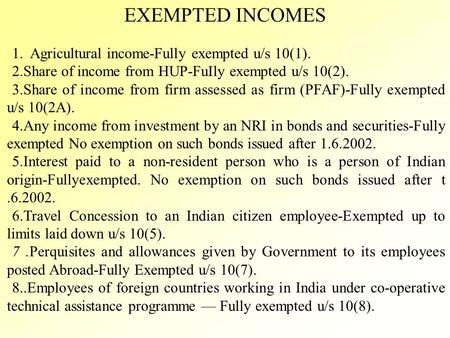 EXEMPTED INCOMES 1.1. Agricultural income-Fully exempted u/s 10(1). 2.2.Share of income from HUP-FuIly exempted u/s 10(2). 3.3.Share of income from firm.