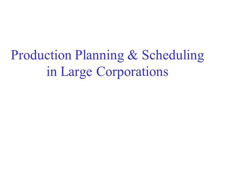 Production Planning & Scheduling in Large Corporations.