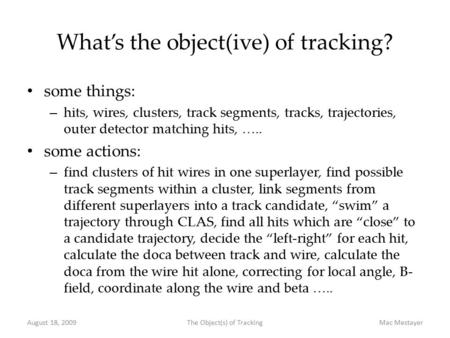 What's the object(ive) of tracking? some things: – hits, wires, clusters, track segments, tracks, trajectories, outer detector matching hits, ….. some.