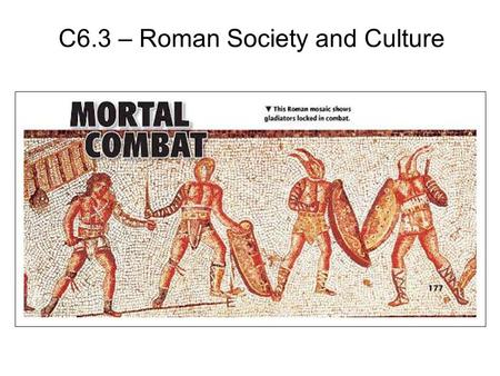 C6.3 – Roman Society and Culture. Objectives What social and cultural factors influenced life in imperial Rome? What achievements shaped Rome's cultural.