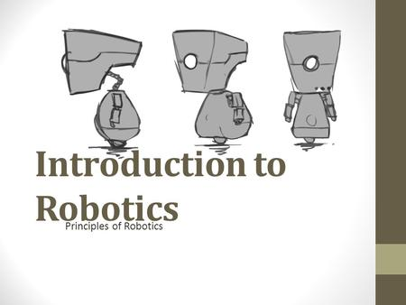 Introduction to Robotics Principles of Robotics. What is a robot? The word robot comes from the Czech word for forced labor, or serf. It was introduced.