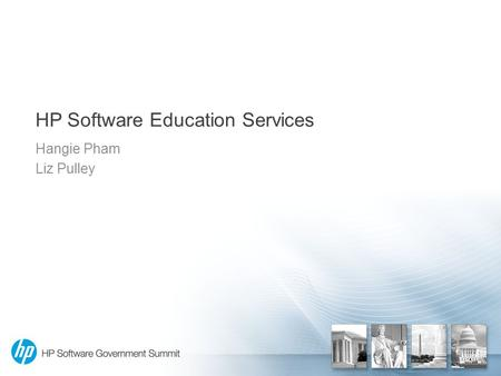 HP Software Education Services Hangie Pham Liz Pulley.