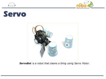Servo ServoBot is a robot that cleans a thing using Servo Motor.