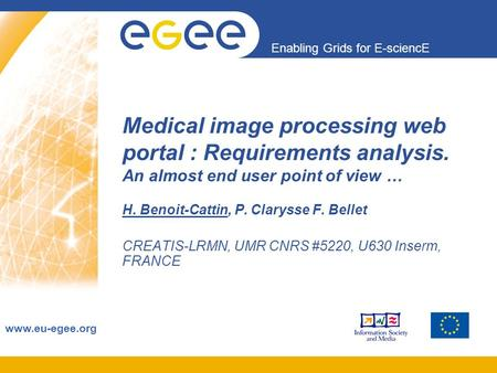 Enabling Grids for E-sciencE www.eu-egee.org Medical image processing web portal : Requirements analysis. An almost end user point of view … H. Benoit-Cattin,
