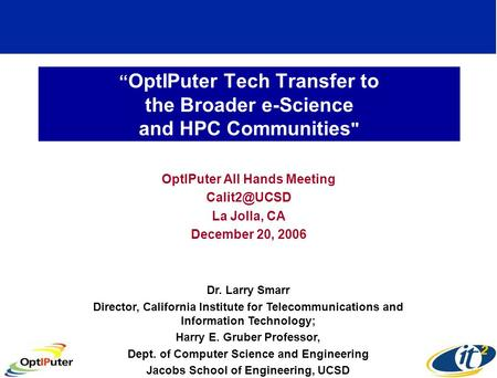 """ OptIPuter Tech Transfer to the Broader e-Science and HPC Communities  OptIPuter All Hands Meeting La Jolla, CA December 20, 2006 Dr. Larry."