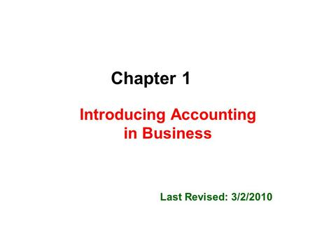 Chapter 1 Introducing Accounting in Business Last Revised: 3/2/2010.