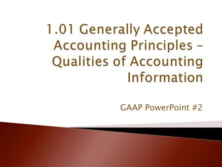 GAAP PowerPoint #2. Understandability Decision Usefulness Relevance Predictive Value Feedback Value Timeliness Reliability Verifiability Neutrality Representational.
