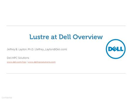 Lustre at Dell Overview Jeffrey B. Layton, Ph.D. Dell HPC Solutions  |