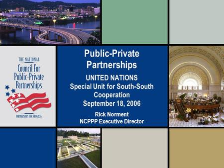 Public-Private Partnerships UNITED NATIONS Special Unit for South-South Cooperation September 18, 2006 Rick Norment NCPPP Executive Director.