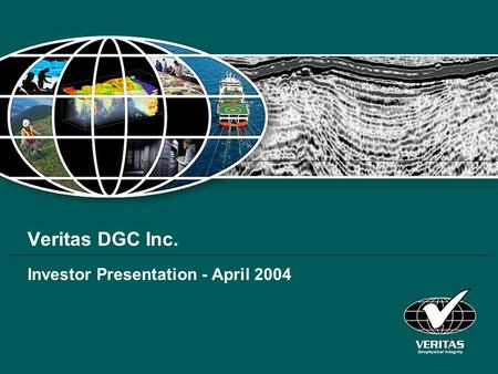 Veritas DGC Inc. Investor Presentation - April 2004.