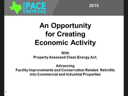 An Opportunity for Creating Economic Activity With Property Assessed Clean Energy Act; Advancing Facility Improvements and Conservation Related Retrofits.