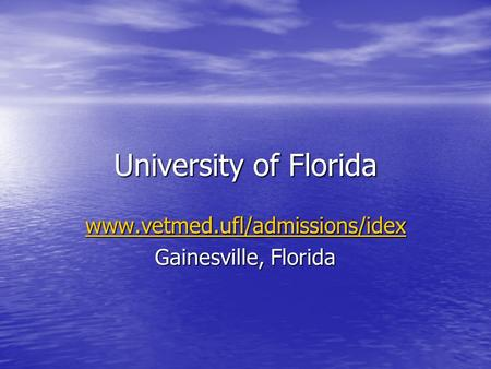 University of Florida www.vetmed.ufl/admissions/idex Gainesville, Florida.