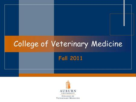 College of Veterinary Medicine Fall 2011. Career Opportunities & Admissions Information  Career opportunities  Application info  Class of 2015 stats.