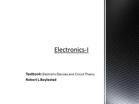 Textbook: Electronic Devices and Circuit Theory Robert L.Boylested.