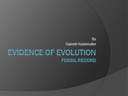 By Garrett Hunemuller. Purpose  The purpose behind fossil records to help us understand how these organisms died and how they evolved to the next step.