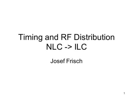 1 Timing and RF Distribution NLC -> ILC Josef Frisch.