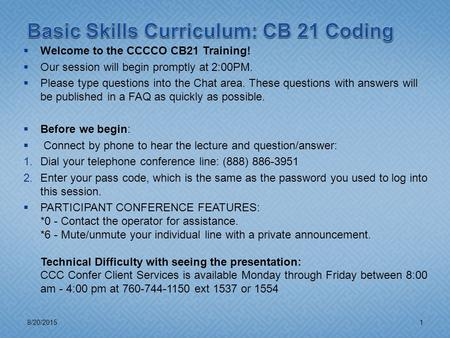  Welcome to the CCCCO CB21 Training!  Our session will begin promptly at 2:00PM.  Please type questions into the Chat area. These questions with answers.