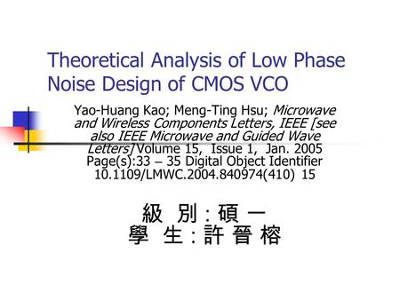 Theoretical Analysis of Low Phase Noise Design of CMOS VCO Yao-Huang Kao; Meng-Ting Hsu; Microwave and Wireless Components Letters, IEEE [see also IEEE.