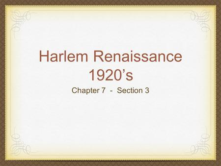 Harlem Renaissance 1920's Chapter 7 - Section 3.