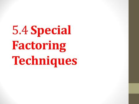 5.4 Special Factoring Techniques. By reversing the rules for multiplication of binomials from Section 4.6, we get rules for factoring polynomials in certain.