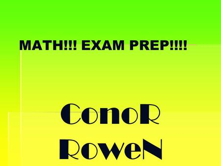 MATH!!! EXAM PREP!!!! ConoR RoweN. Addition Property (of Equality) Multiplication Property (of Equality). If the same number is added to both sides of.