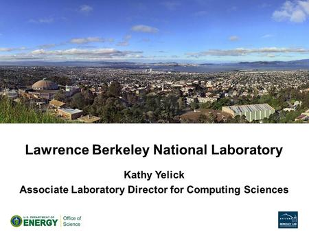 Lawrence Berkeley National Laboratory Kathy Yelick Associate Laboratory Director for Computing Sciences.