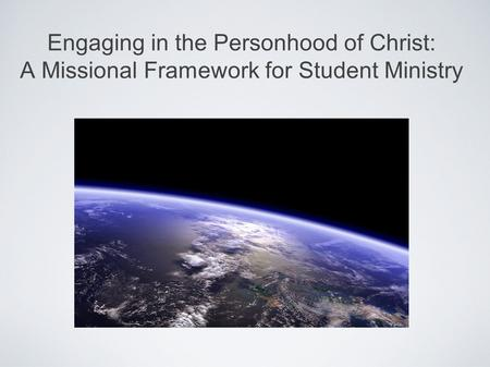Engaging in the Personhood of Christ: A Missional Framework for Student Ministry.