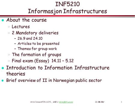 Arild JansenAFIN & IfI, UiO /:  INF5210 Informasjon Infrastructures l About the course »Lectures »2 Mandatory.