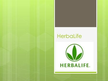 HerbaLife. What is it?  It is a global nutrition company that has helped people pursue an active, healthy life since 1980  Products: protein shakes,