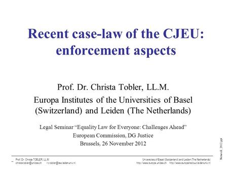 Network_2012.ppt Prof. Dr. Christa TOBLER, LL.M., Universities of Basel (Switzerland) and Leiden (The Netherlands) Recent case-law of the CJEU: enforcement.
