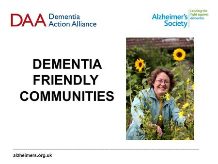 DEMENTIA FRIENDLY COMMUNITIES ______________________________________________________________________________________________ alzheimers.org.uk.