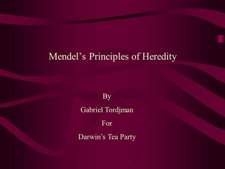 Mendel's Principles of Heredity By Gabriel Tordjman For Darwin's Tea Party.