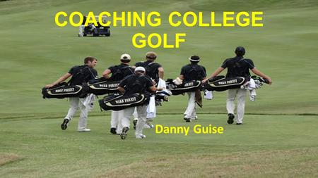 COACHING COLLEGE GOLF Danny Guise.