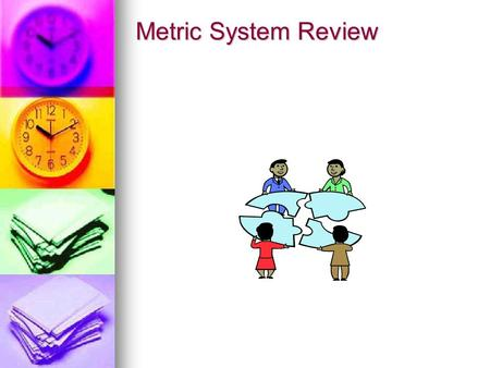 Metric System Review. Metric System-universal system of measurement developed in France near the end of the 18 th century. Used in scientific work universally.