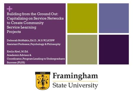 + Building from the Ground Out: Capitalizing on Service Networks to Create Community Service Learning Projects Deborah McMakin, Ed.D., M.S.W, LICSW Assistant.