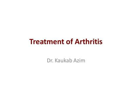 Treatment of Arthritis Dr. Kaukab Azim. Medicinal Treatment for Arthritis 1. Pain Relief: The most common medication used for acute pain relief.