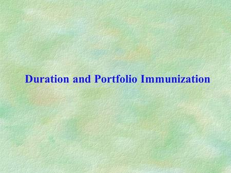 Duration and Portfolio Immunization. Macaulay duration The duration of a fixed income instrument is a weighted average of the times that payments (cash.
