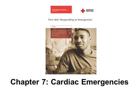 Chapter 7: Cardiac Emergencies. 2 AMERICAN RED CROSS FIRST AID–RESPONDING TO EMERGENCIES FOURTH EDITION Copyright © 2006 by The American National Red.