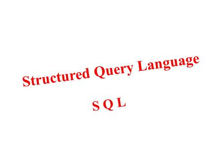 Structured Query Language S Q L. What is SQL It is a database programming language developed by IBM in the early 1970's. It is used for managing and retrieving.