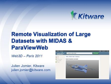 Remote Visualization of Large Datasets with MIDAS & ParaViewWeb Web3D – Paris 2011 Julien Jomier, Kitware