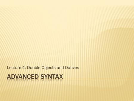 Lecture 4: Double Objects and Datives.  Universal Theta role Assignment Hypothesis  Every argument bearing the same theta role is in the same structural.
