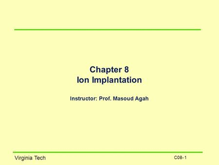 Chapter 8 Ion Implantation Instructor: Prof. Masoud Agah