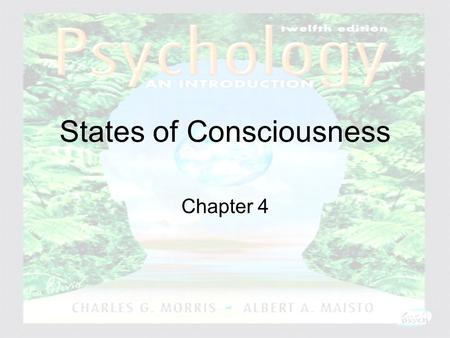 Psychology: An Introduction Charles A. Morris & Albert A. Maisto © 2005 Prentice Hall States of Consciousness Chapter 4.