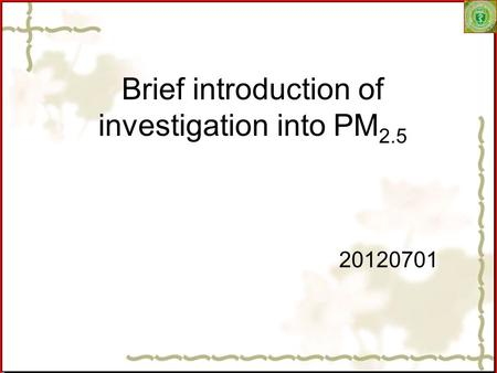 Brief introduction of investigation into PM 2.5 20120701.