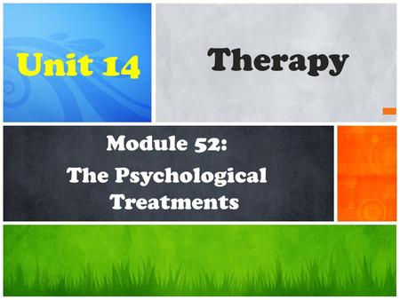 Module 52: The Psychological Treatments Therapy Unit 14.