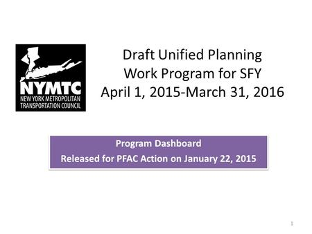 Draft Unified Planning Work Program for SFY April 1, 2015-March 31, 2016 Program Dashboard Released for PFAC Action on January 22, 2015 Program Dashboard.